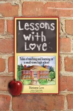 Lessons with Love: Tales of teaching and learning in a small-town high school