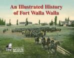 An Illustrated History of Fort Walla Walla
