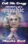 Call Me Crazy: Adventures of a Psychic