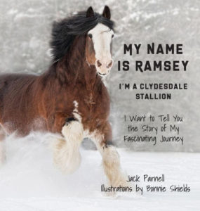 My Name is Ramsey: I'm a Clydesdale Stallion by Jack Parnell, illustrated by Bonnie Shields